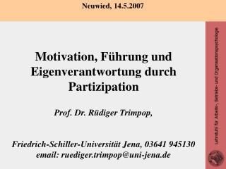 Motivation, F hrung und Eigenverantwortung durch Partizipation   Prof. Dr. R diger Trimpop,    Friedrich-Schiller-Univer