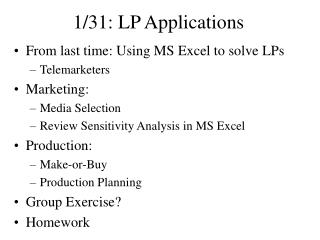 From last time: Using MS Excel to solve LPs Telemarketers Marketing:  Media Selection Review Sensitivity Analysis in MS