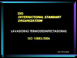 ISO   INTERNATIONAL STANDART ORGANIZATION
