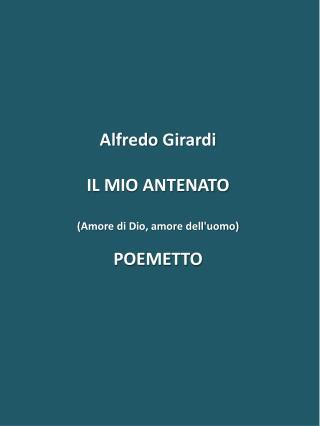 Alfredo Girardi  IL MIO ANTENATO  Amore di Dio, amore delluomo  POEMETTO