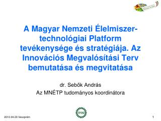 A Magyar Nemzeti  lelmiszer-technol giai Platform tev kenys ge  s strat gi ja. Az Innov ci s Megval s t si Terv bemutat
