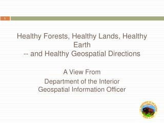 Healthy Forests, Healthy Lands, Healthy Earth -- and Healthy Geospatial Directions