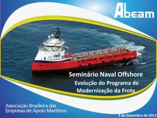 Semin rio Naval Offshore  Evolu  o do Programa de Moderniza  o da Frota