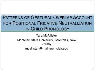 Patterns of Gestural Overlap Account for Positional Fricative Neutralization  in Child Phonology