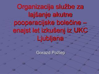 Organizacija slu be za laj anje akutne pooperacijske bolecine   enajst let izku enj iz UKC Ljubljana