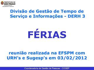 Divis o de Gest o de Tempo de  Servi o e Informa  es - DERH 3  F RIAS  reuni o realizada na EFSPM com URH s e Sugesp s e