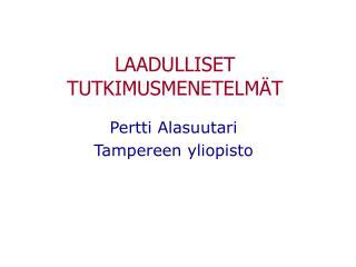 LAADULLISET TUTKIMUSMENETELM T