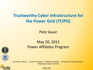 Trustworthy Cyber Infrastructure for the Power Grid TCIPG   Pete Sauer  May 20, 2011 Power Affiliates Program