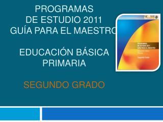 PROGRAMAS DE ESTUDIO 2011 GU A PARA EL MAESTRO  Educaci n B sica Primaria  Segundo grado