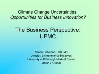 Climate Change Uncertainties: Opportunities for Business Innovation  The Business Perspective: UPMC
