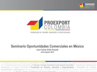 Seminario Oportunidades Comerciales en M xico Juan Carlos Grillo Posada  Julio-Agosto 2012