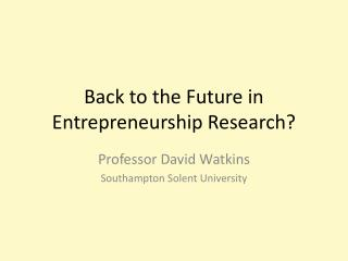 Back to the Future in Entrepreneurship Research