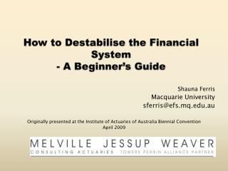 How to Destabilise the Financial System - A Beginner s Guide