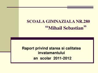 SCOALA GIMNAZIALA NR.280                Mihail Sebastian