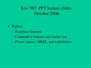 Eco 383: PPT lecture slides,  October 2006