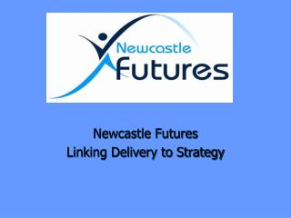 Newcastle Futures  Linking Delivery to Strategy