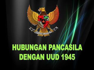 HUBUNGAN PANCASILA DENGAN UUD 1945