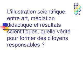 L illustration scientifique, entre art, m diation didactique et r sultats scientifiques, quelle v rit  pour former des c