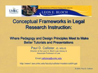 Conceptual Frameworks in Legal Research Instruction:   Where Pedagogy and Design Principles Meet to Make Better Tutorial