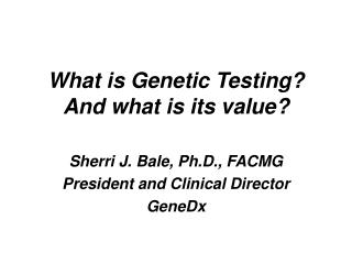 What is Genetic Testing And what is its value