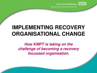 IMPLEMENTING RECOVERY ORGANISATIONAL CHANGE