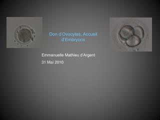 Don d Ovocytes, Accueil d Embryons  Emmanuelle Mathieu d Argent 31 Mai 2010