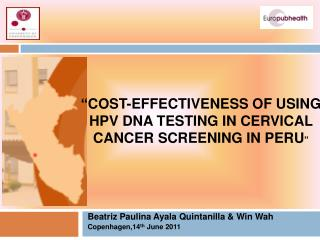 Cost-Effectiveness of USING HPV DNA TESTING IN cervical cancer screening in Peru