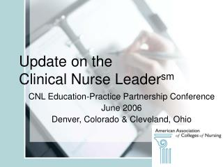 Update on the  Clinical Nurse Leadersm