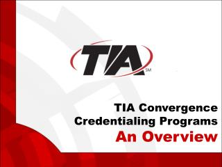 TIA Convergence  Credentialing Programs An Overview