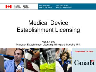 Medical Device Establishment Licensing  Nick Shipley Manager, Establishment Licensing, Billing and Invoicing Unit