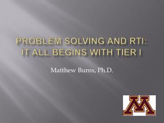 Problem Solving and RTI: It all begins with Tier i