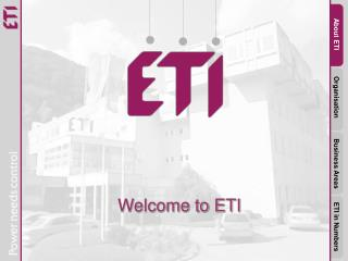 About ETI              Organisation           Business Areas       ETI in Numbers