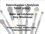 Dziennikarstwo Lifestylowe Temat  pracy:  Make -up i stylizacja Amy Winehouse
