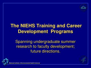 The NIEHS Training and Career Development  Programs
