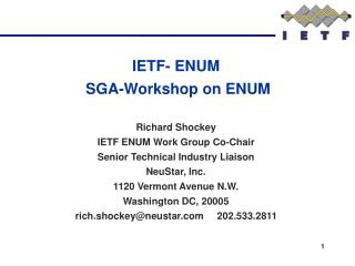 IETF- ENUM  SGA-Workshop on ENUM  Richard Shockey IETF ENUM Work Group Co-Chair Senior Technical Industry Liaison NeuSta