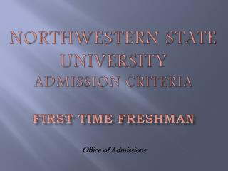 Northwestern State University Admission Criteria  First Time Freshman