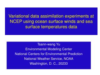 Variational data assimilation experiments at NCEP using ocean surface winds and sea surface temperatures data