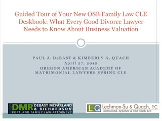Guided Tour of Your New OSB Family Law CLE Deskbook: What Every Good Divorce Lawyer Needs to Know About Business Valuati