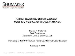 Federal Healthcare Reform Distilled  What You Won t Hear on Fox or MSNBC   Dennis P. Witherell Scott D. Newsom Shumaker,