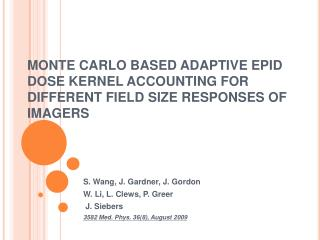 MONTE CARLO BASED ADAPTIVE EPID DOSE KERNEL ACCOUNTING FOR DIFFERENT FIELD SIZE RESPONSES OF IMAGERS