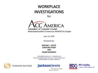 WORKPLACE INVESTIGATIONS for      June 15, 2010  Presented by:  MICHAEL J. SOLTIS  CHRISTINA FEENY AND FRANK RUDEWICZ
