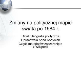 Zmiany na politycznej mapie swiata po 1984 r.