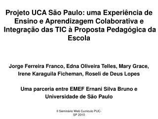 Projeto UCA S o Paulo: uma Experi ncia de Ensino e Aprendizagem Colaborativa e  Integra  o das TIC   Proposta Pedag gica