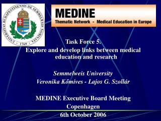 Task Force 5.  Explore and develop links between medical education and research   Semmelweis University Veronika Kom ves