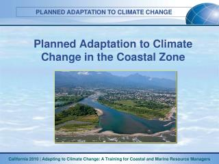 Planned Adaptation to Climate Change in the Coastal Zone