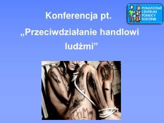 Konferencja pt.   Przeciwdzialanie handlowi ludzmi