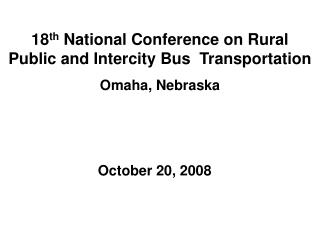 18th National Conference on Rural  Public and Intercity Bus  Transportation  Omaha, Nebraska