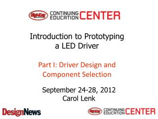 Introduction to Prototyping               a LED Driver                       Part I: Driver Design and Component Selecti