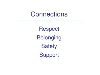 Connections  Respect Belonging Safety Support