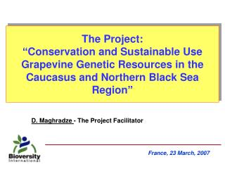 The Project:   Conservation and Sustainable Use Grapevine Genetic Resources in the Caucasus and Northern Black Sea Regio